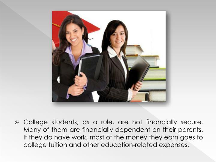 College students, as a rule, are not financially secure. Many of them are financially dependent on t...