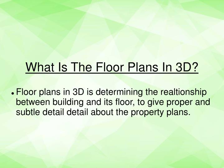 Floor plans in 3D is determining the realtionship between building and its floor, to give proper and subtle detail detail about the property plans.