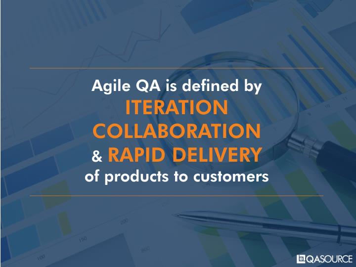 Agile QA is defined by
