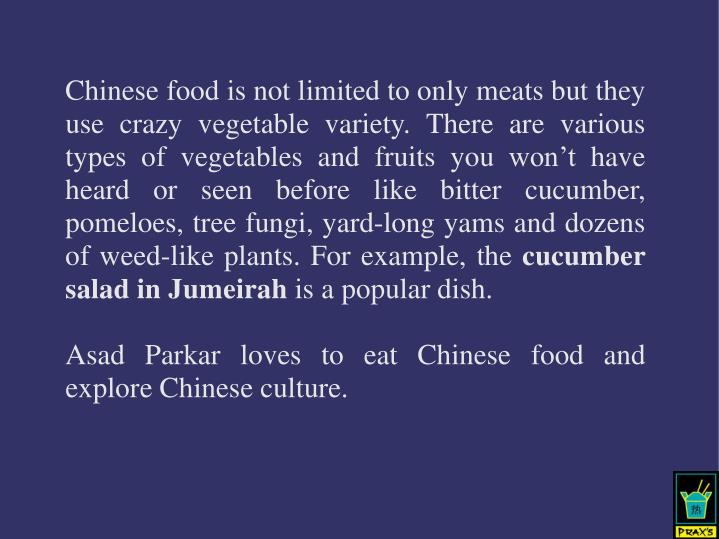 Chinese food is not limited to only meats but they