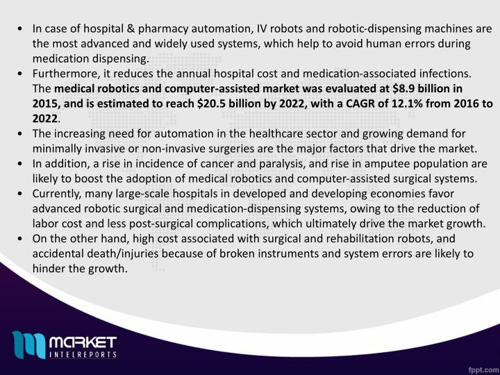 In case of hospital & pharmacy automation, IV robots and robotic-dispensing machines are the most ad...