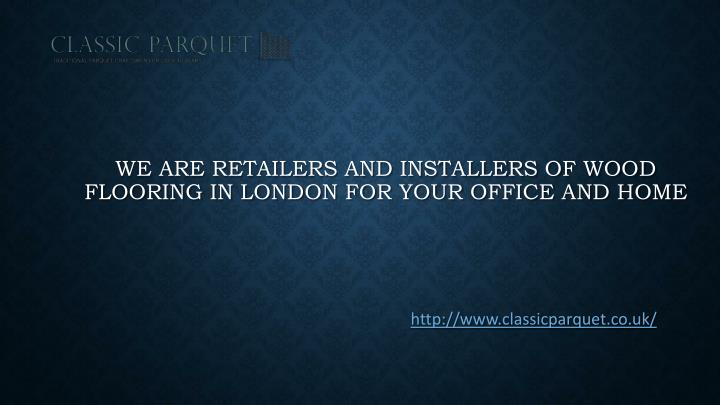 We are retailers and installers of wood flooring in london for your office and home