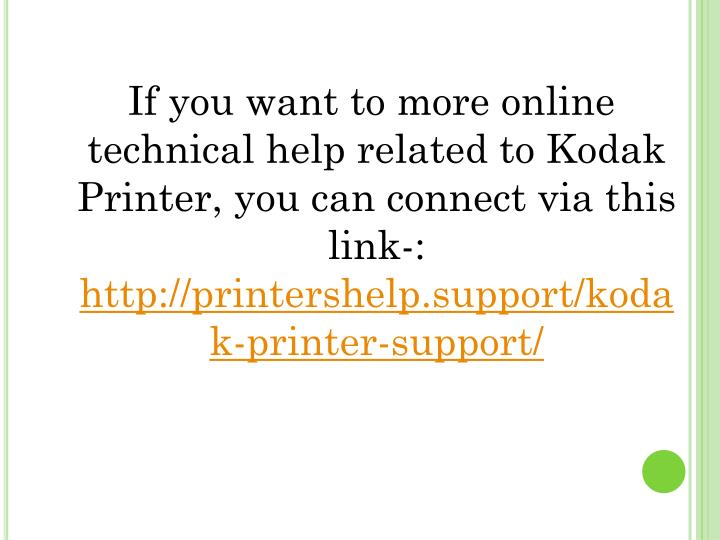 If you want to more online technical help related to Kodak Printer, you can connect via this link-: