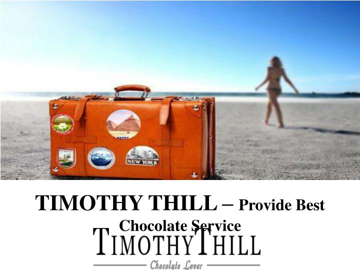 Timothy thill provide best c hocolate s ervice