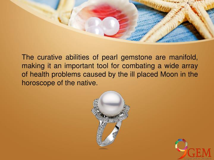 The curative abilities of pearl gemstone are manifold, making it an important tool for combating a wide array of health problems