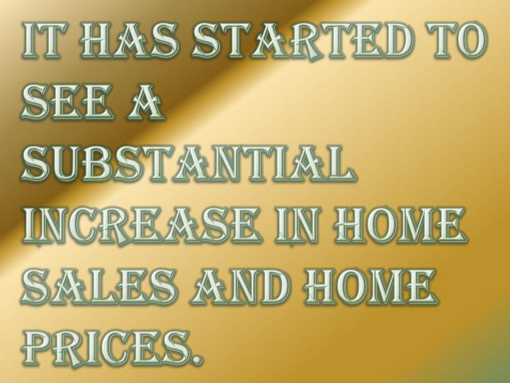 It has started to see a substantial increase in home sales and home prices.