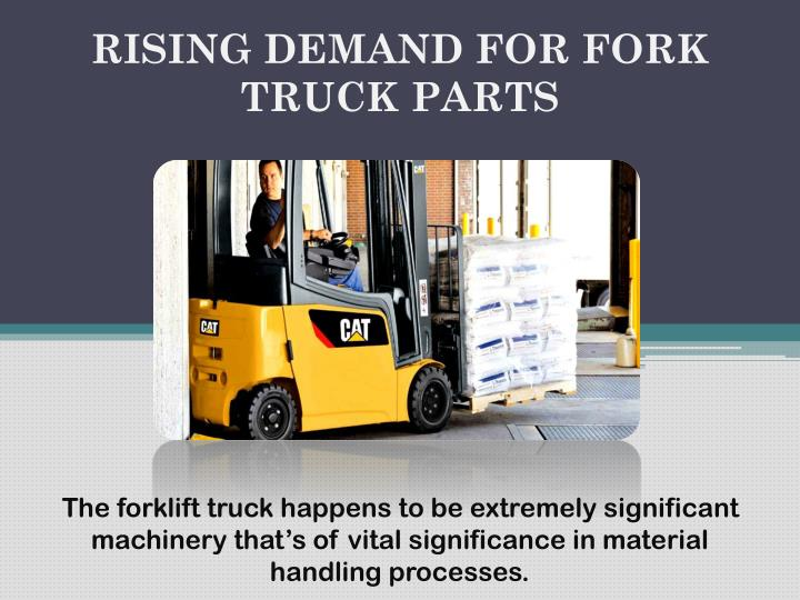 RISING DEMAND FOR FORK TRUCK PARTS