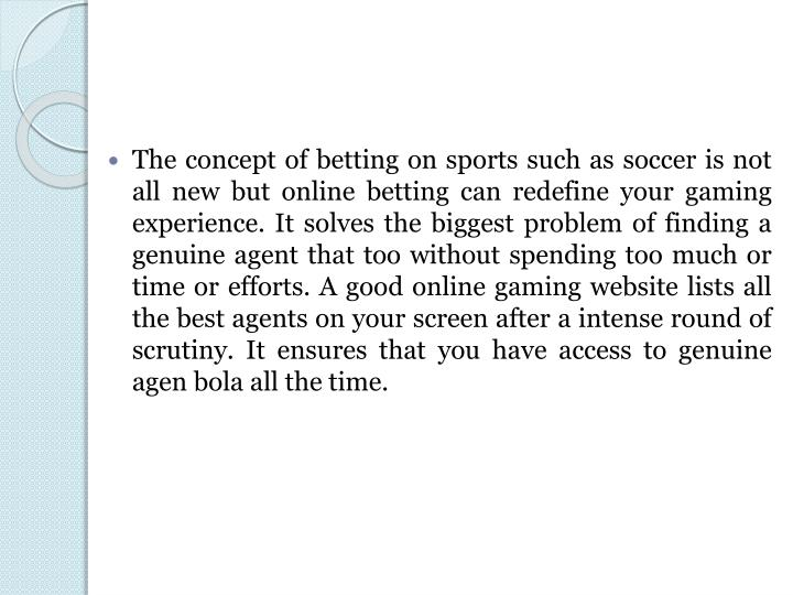 The concept of betting on sports such as soccer is not all new but online betting can redefine your ...