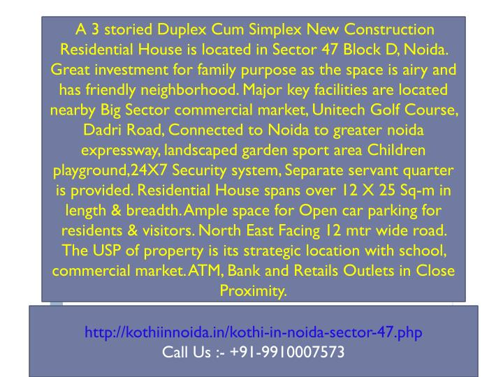 A 3 storied Duplex Cum Simplex New Construction Residential House is located in Sector 47 Block D,