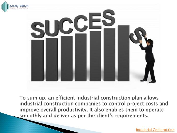 To sum up, an efficient industrial construction plan allows industrial construction companies to control project costs and improve overall productivity. It also enables them to operate smoothly and deliver as per the client's requirements.