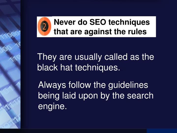 Never do SEO techniques that are against the rules