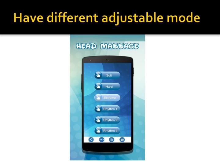 Have different adjustable mode