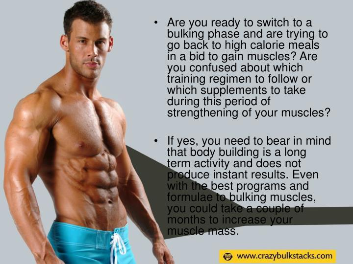 Are you ready to switch to a bulking phase and are trying to go back to high calorie meals in a bid to gain muscles? Are you confused about which training regimen to follow or which supplements to take during this period of strengthening of your muscles?