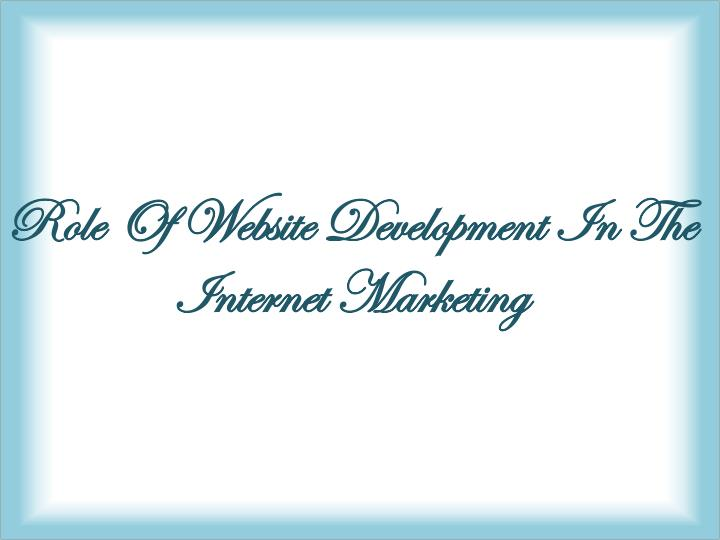 Role Of Website Development In The Internet Marketing