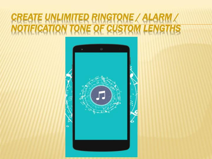 Create unlimited Ringtone / Alarm / Notification Tone of custom
