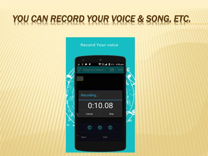 You Can Record Your Voice & Song, etc.