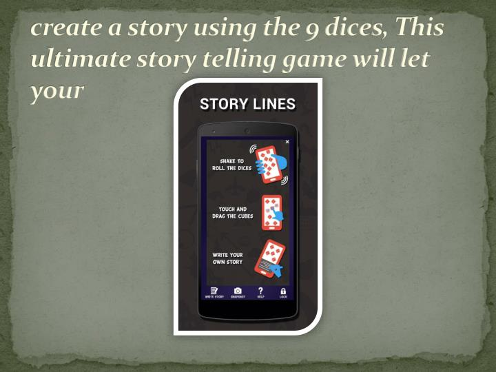 create a story using the 9 dices