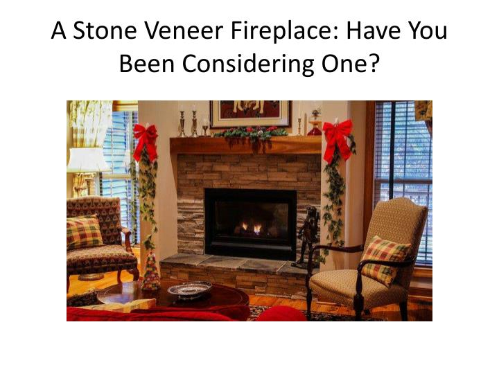 A stone veneer fireplace have you been considering one