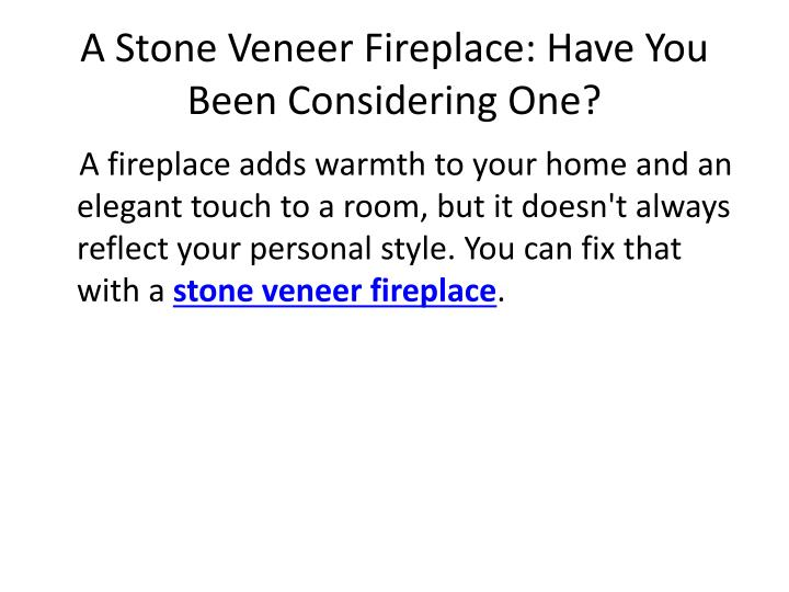 A stone veneer fireplace have you been considering one1