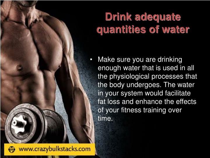 Drink adequate quantities of water