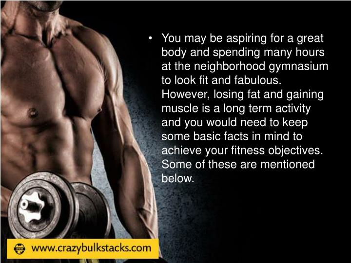 You may be aspiring for a great body and spending many hours at the neighborhood gymnasium to look f...
