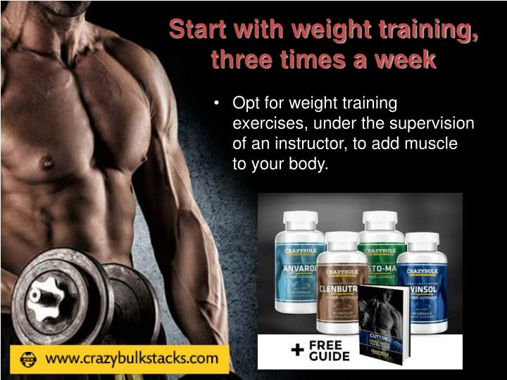 Start with weight training, three times a week