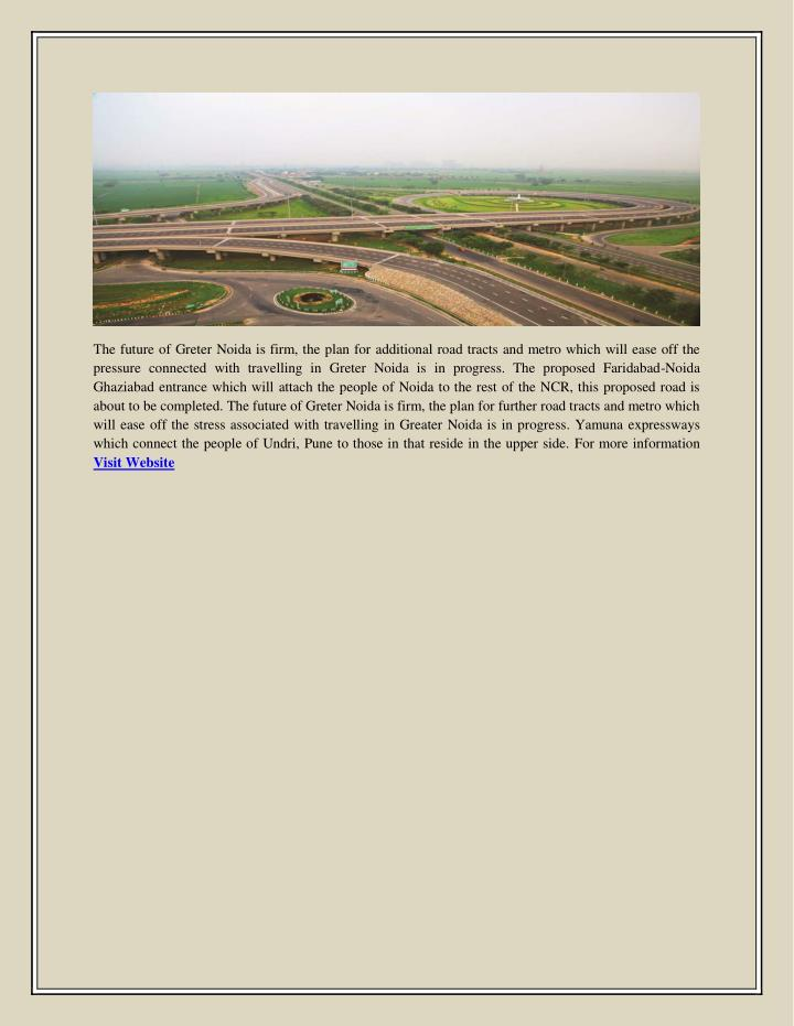 The future of Greter Noida is firm, the plan for additional road tracts and metro which will ease off the