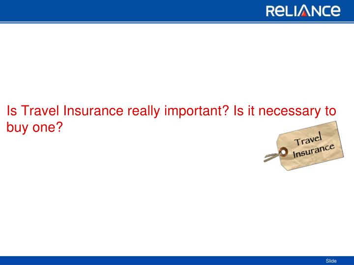 Is Travel Insurance really important? Is it necessary to buy one?