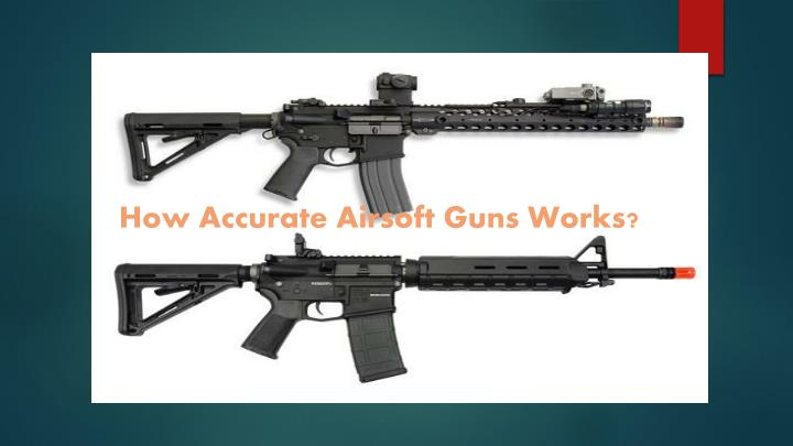 How accurate airsoft guns works
