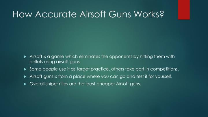 How accurate airsoft guns works1