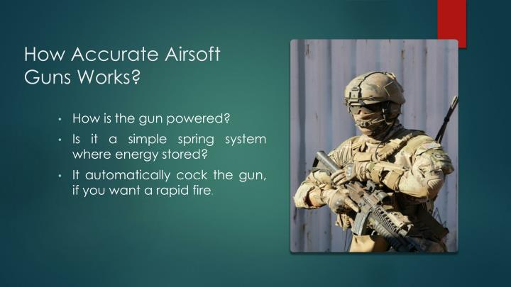 How accurate airsoft guns works2