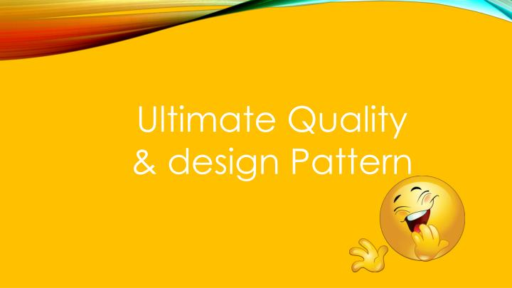 Ultimate Quality & design Pattern