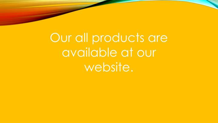 Our all products are available at our website.