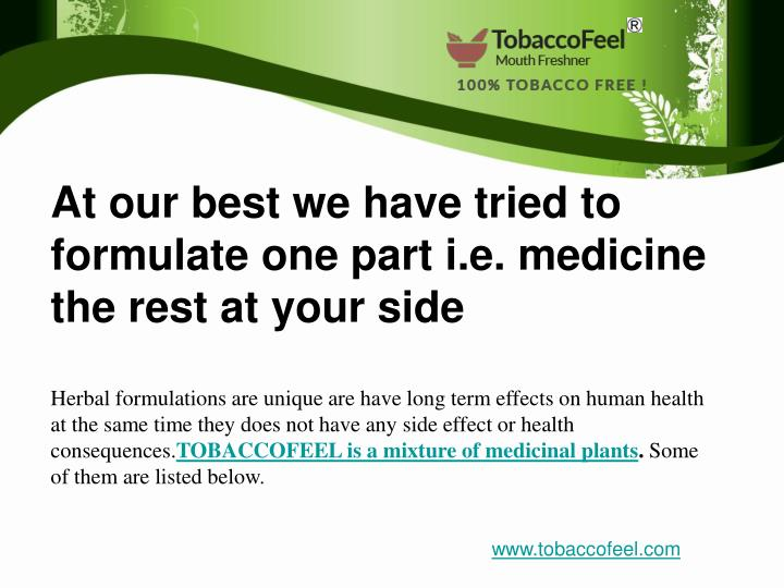 At our best we have tried to formulate one part i.e. medicine the rest at your side