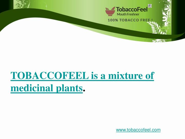 TOBACCOFEEL is a mixture of medicinal plants