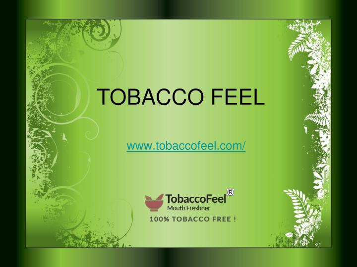 TOBACCO FEEL