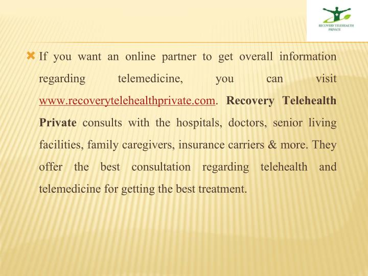 If you want an online partner to get overall information regarding telemedicine, you can visit