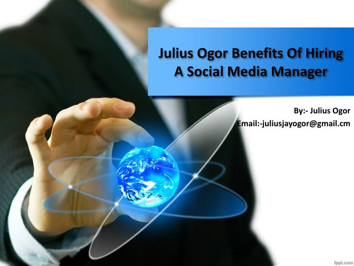 Julius ogor benefits of hiring a social media manager