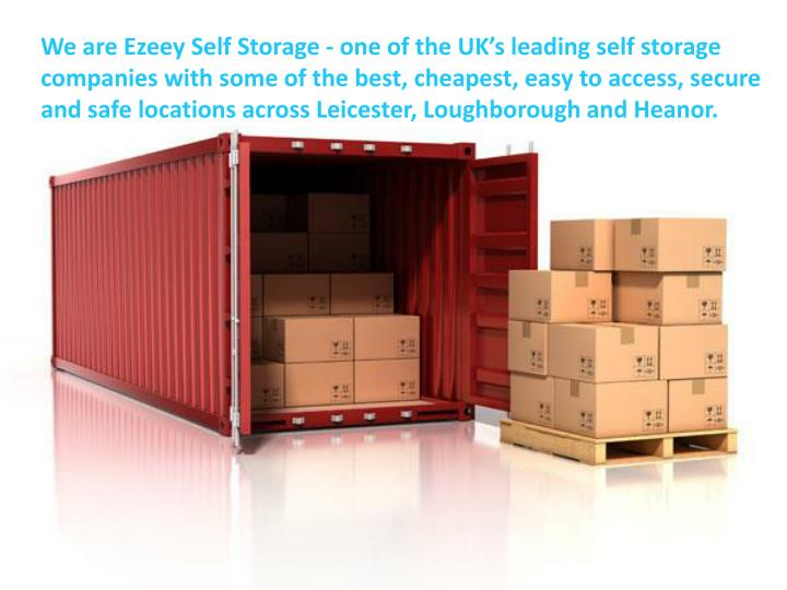 We are Ezeey Self Storage - one of the UK's leading self storage companies with some of the best, ...