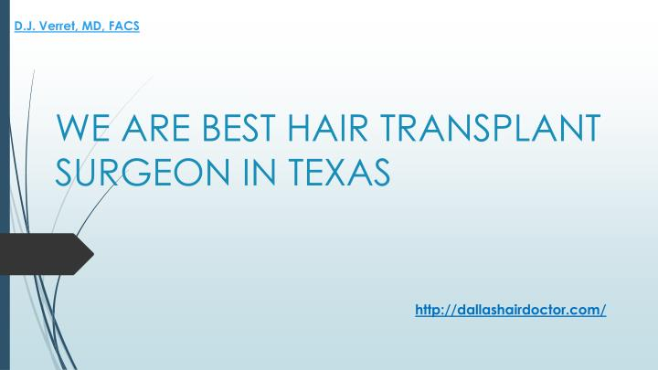 We are best hair transplant surgeon in texas