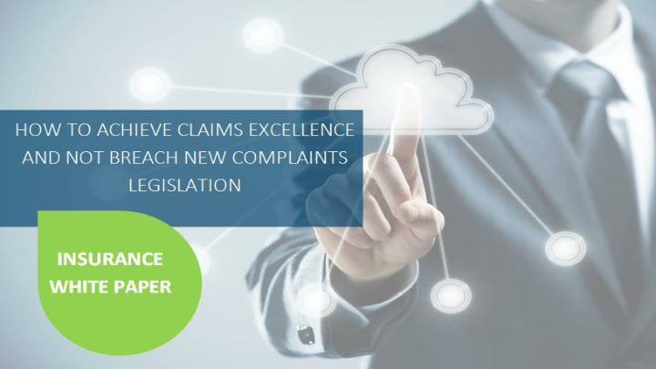 How to achieve claims excellence and not breach new complaints legislation