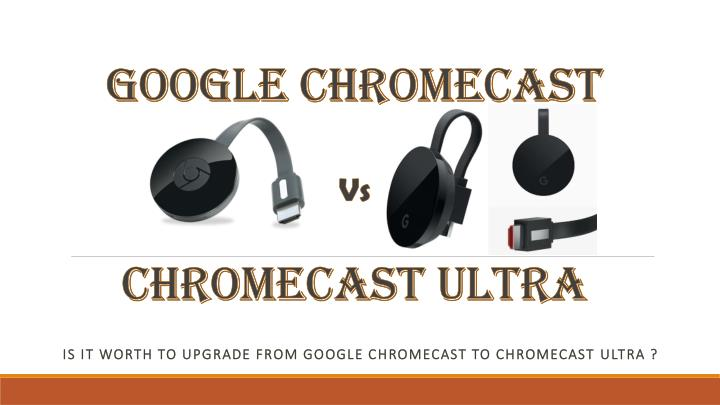 google chromecast vs chromecast ultra