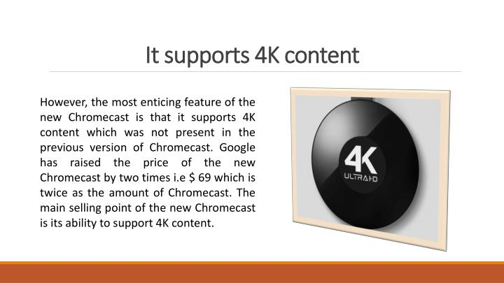 It supports 4k content