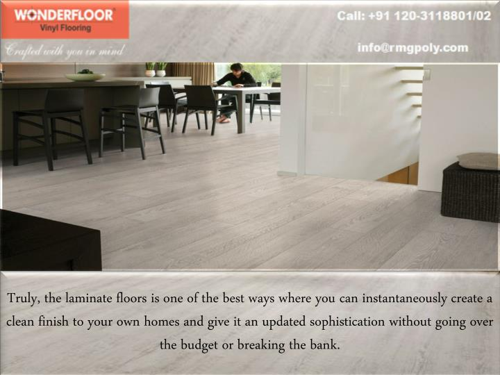Truly, the laminate floors is one of the best ways where you can instantaneously create a