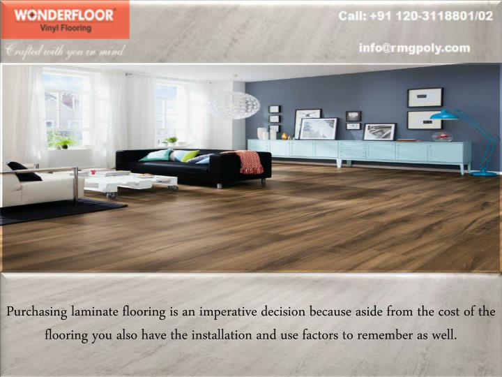 Purchasing laminate flooring is an imperative decision because aside from the cost of the