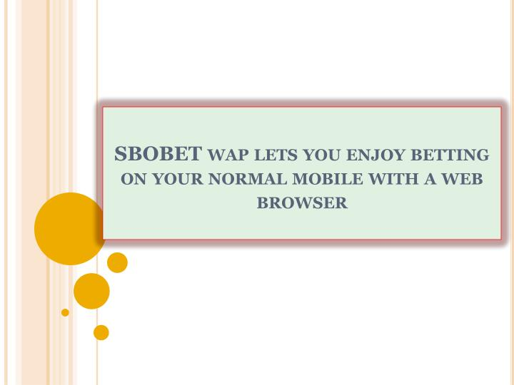 Sbobet wap lets you enjoy betting on your normal mobile with a web browser