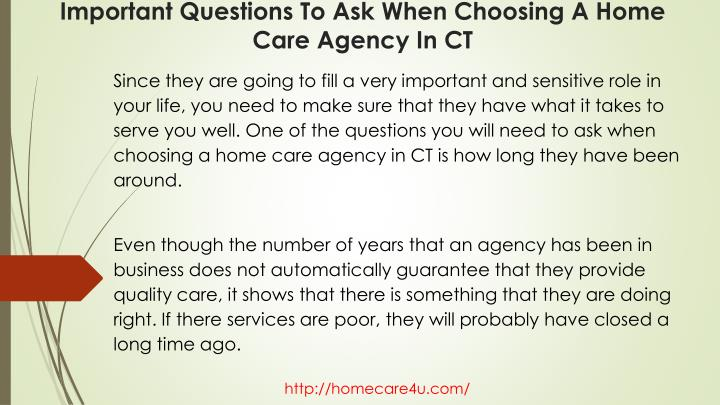 Since they are going to fill a very important and sensitive role in your life, you need to make sure that they have what it takes to serve you well. One of the questions you will need to ask when choosing a home care agency in CT is how long they have been around.