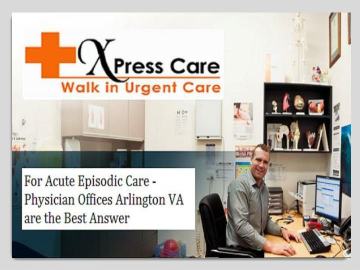 For acute episodic care physician offices arlington va are the best answer