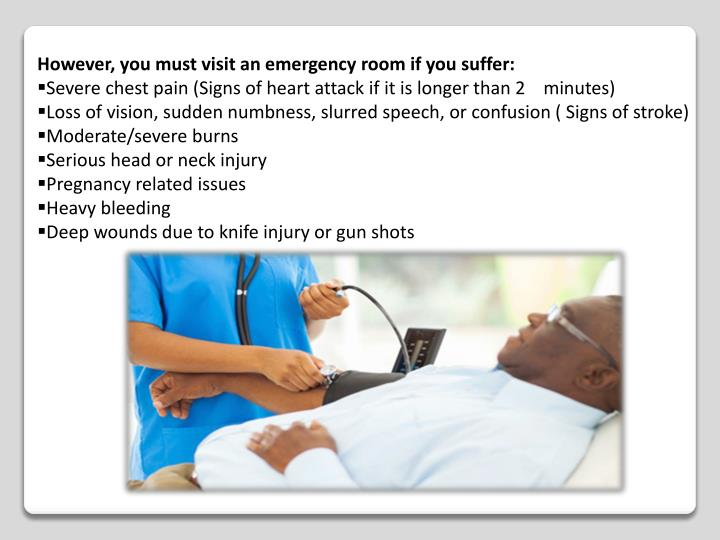 However, you must visit an emergency room if you suffer: