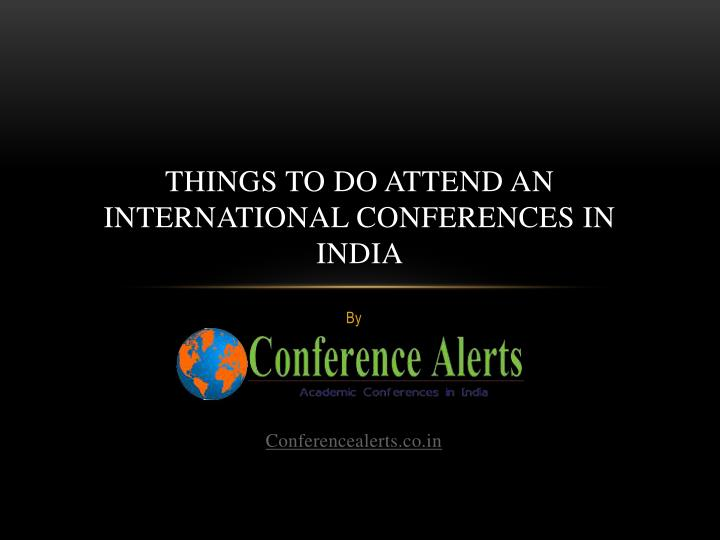 Things to do attend an international conferences in india